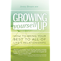 Growing Yourself Up: How to bring your best to all of life's relationships (English Edition)