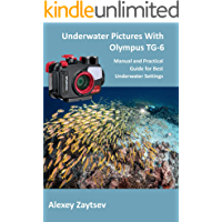Underwater Pictures With Olympus TG-6: Manual аnd Practical Guide for Best Underwater Settings (Underwater Photography… book cover