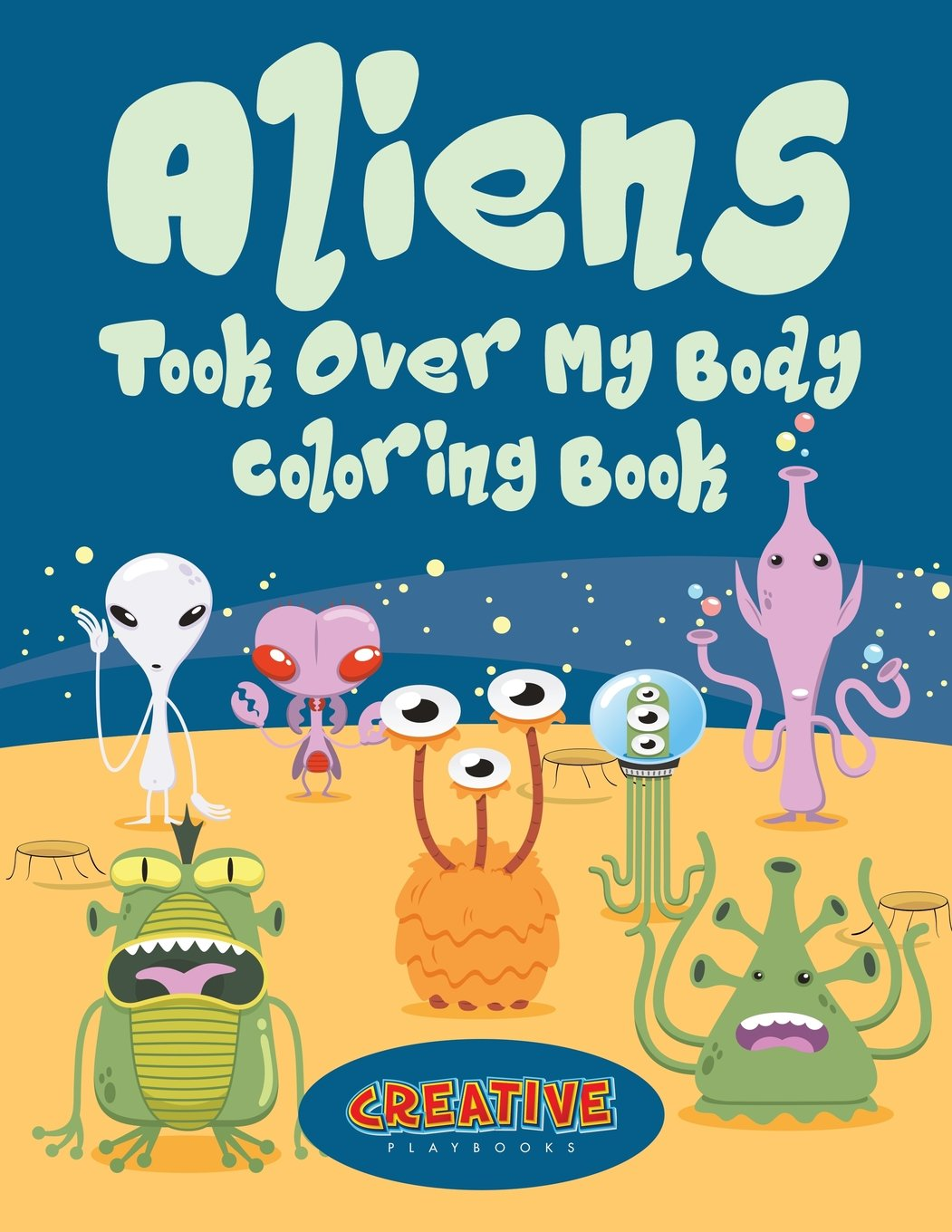 Aliens took over my body coloring book paperback june 8 2016