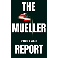 The Mueller Report: The Special Counsel Robert S. Muller's final report on Collusion between Donald Trump and Russia (English Edition)