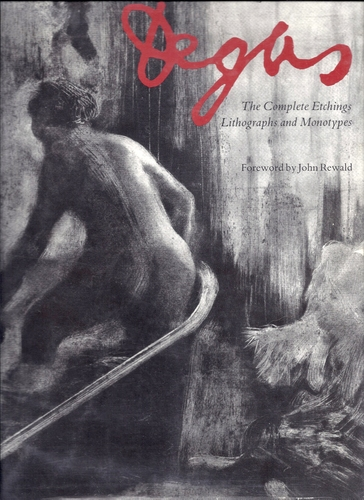 Degas: The Complete Etchings, Lithographs and Monotypes