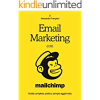 Email Marketing con Mailchimp: Guida completa, pratica, sempre aggiornata (Italian Edition)