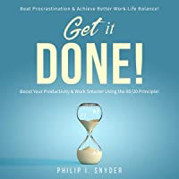 Get It Done!: Beat Procrastination and Achieve Better Work-Life Balance! Boost Your productivity and Work Smarter Using…