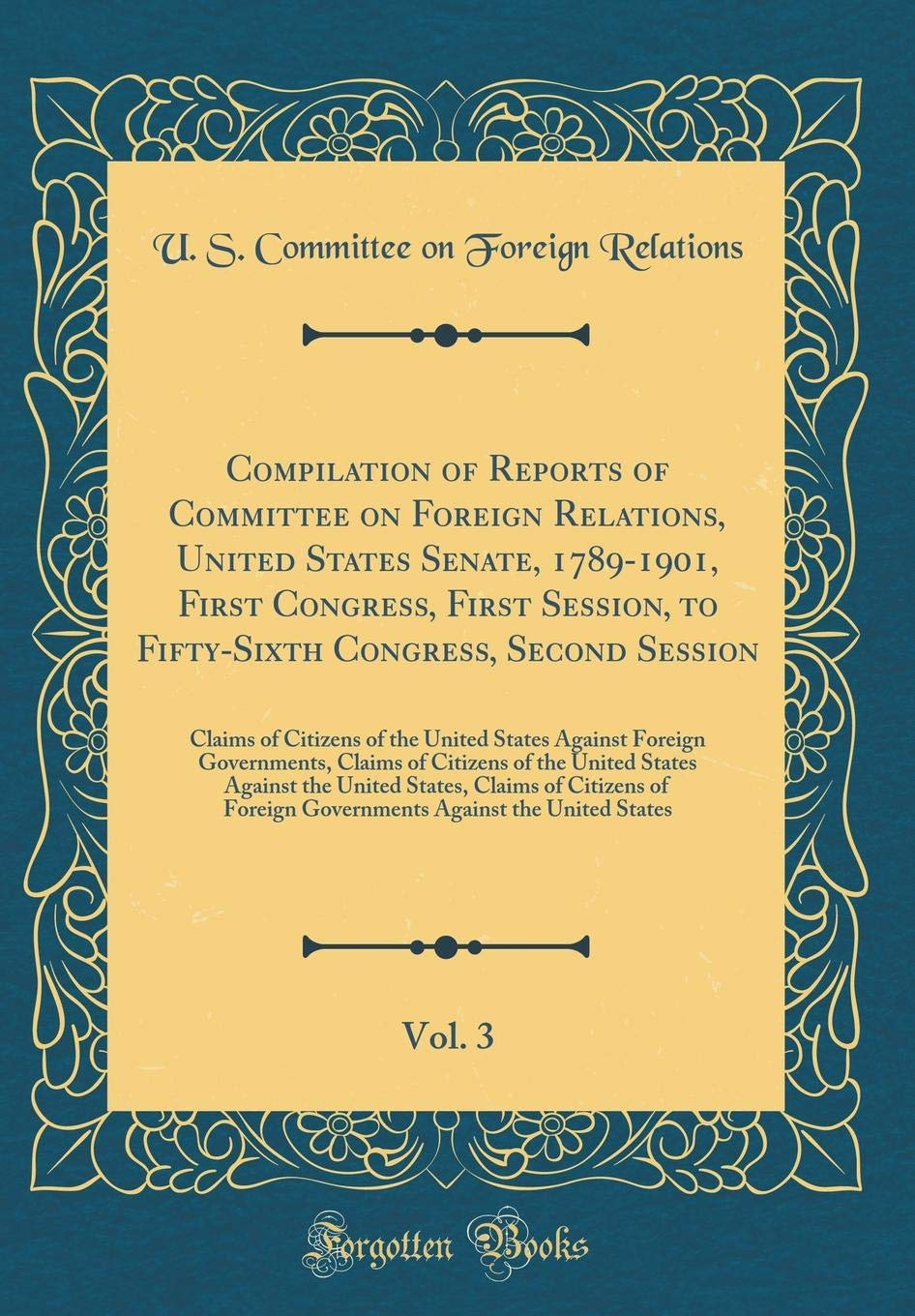 Compilation of Reports of Committee on Foreign Relations, United States Senate, 1789-1901, First Congress, First Session, to Fifty-Sixth Congress, ... Against Foreign Governments, Claims of Citiz pdf