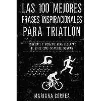 Las 100 MEJORES FRASES INSPIRACIONALES PARA TRIATLON: INSPIRATE y MOTIVATE PARA ALCANZAR EL EXITO COMO TRIATLETA IRONMAN