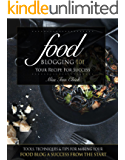 Food Blogging 101 – Your Recipe for Success: Tools, Techniques & Tips For Making Your Food Blog A Success From The Start (English Edition)