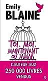 Toi, Moi, Maintenant ou jamais: Découvrez aussi le nouveau roman d'Emily Blaine, Si tu me le demandais