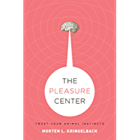 The Pleasure Center: Trust Your Animal Instincts (English Edition)