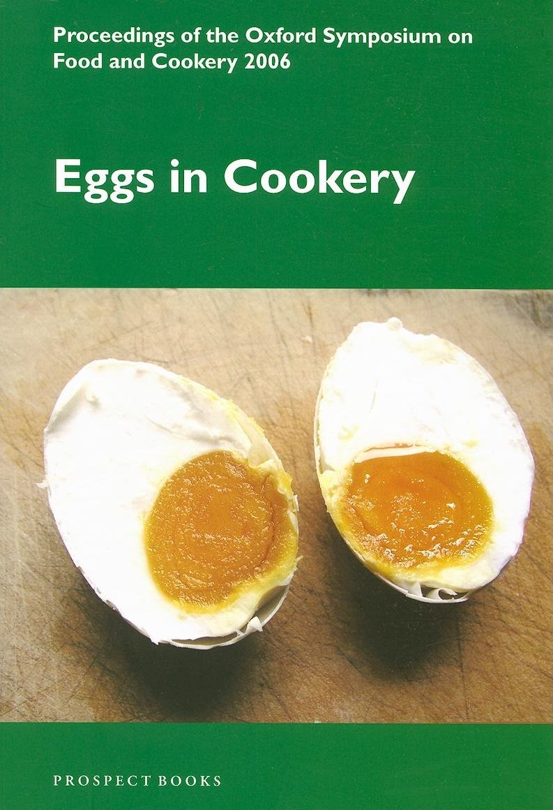 Eggs in Cookery: Proceedings from the Oxford Symposium on Food and Cookery 2006