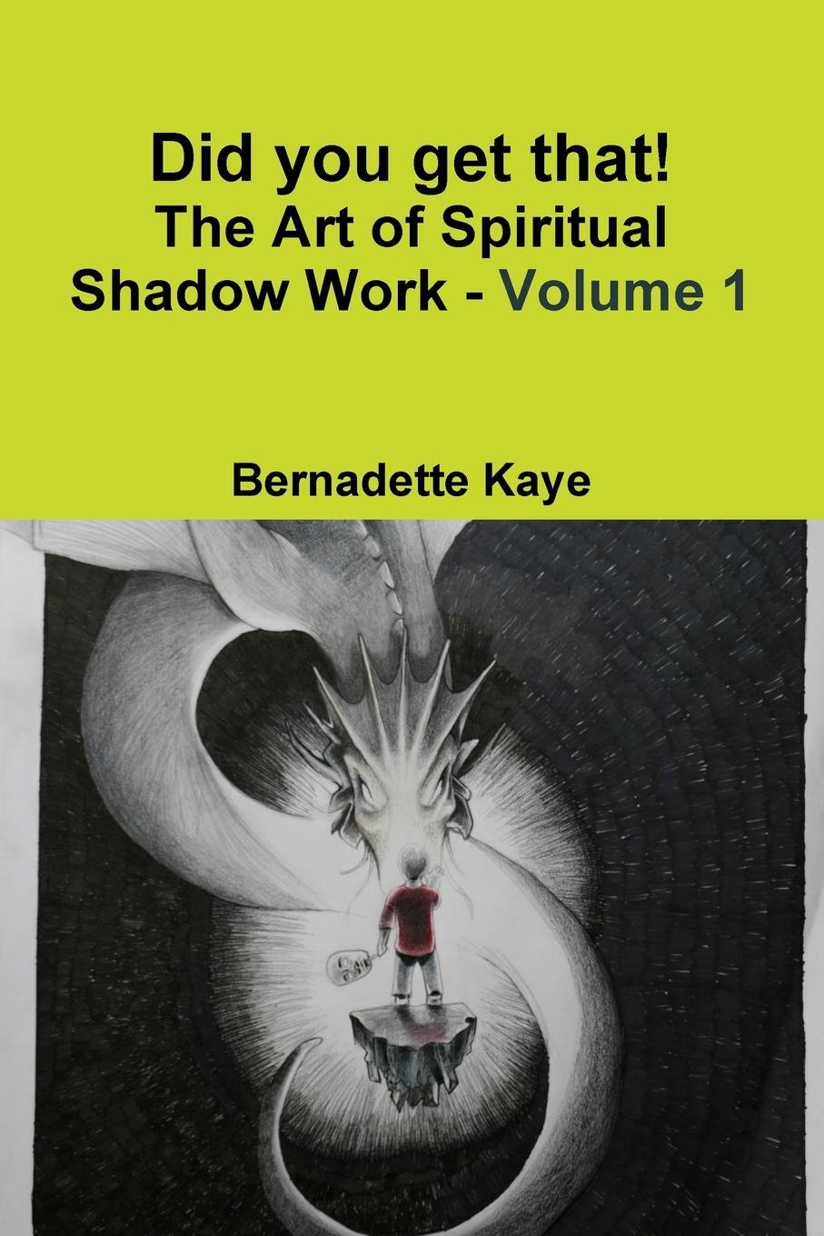Read Online Did you get that! The Art of Spiritual Shadow Work - Volume 1 ebook