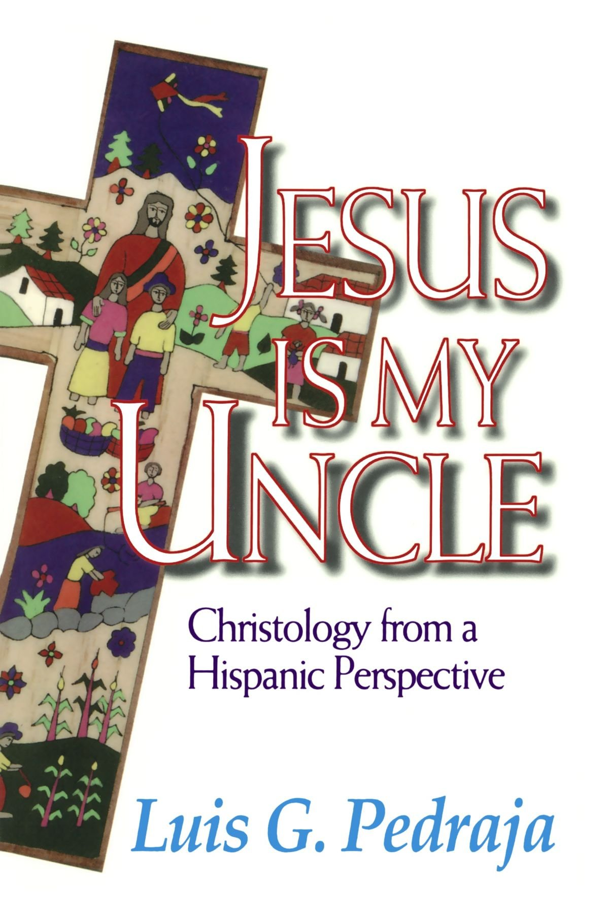 Jesus Is My Uncle: Christology from a Hispanic Perspective by Abingdon Press