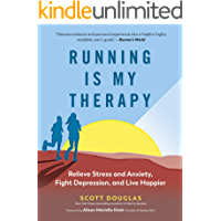 Running Is My Therapy: Relieve Stress and Anxiety, Fight Depression, and Live Happier (English Edition)