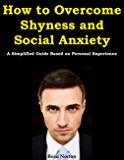 How to Overcome Shyness and Social Anxiety: A Simplified Guide Based on Personal Experience