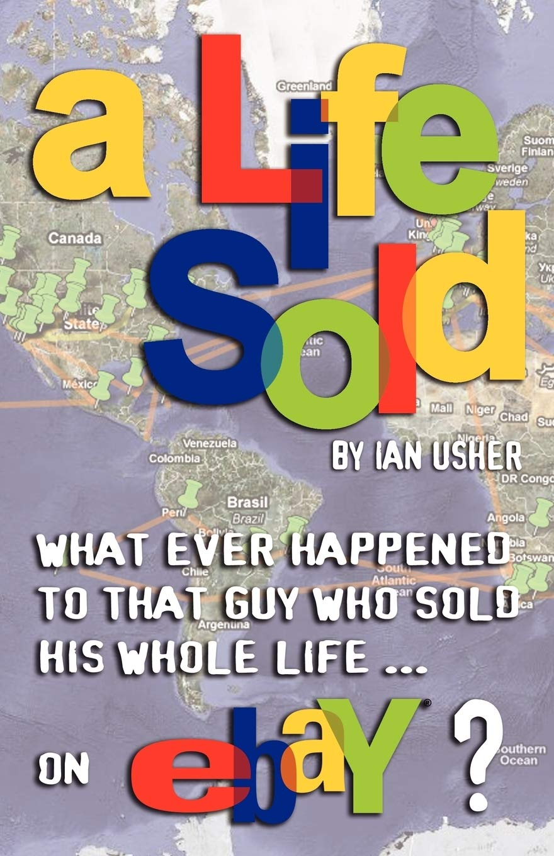A LIFE SOLD - What ever happened to that guy who sold his whole life on eBay? Idioma Inglés: Amazon.es: Usher, Ian, Boksa, Maureen, Harty, Kris: Libros en idiomas extranjeros