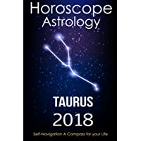 Horoscope & Astrology 2018 : Taurus: The Complete Guide from Universe
