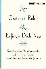 Erfinde Dich Neu: Verändere deine Verhaltensmuster und werde glücklicher, produktiver und besser als je zuvor (German Edition) Kindle Edition