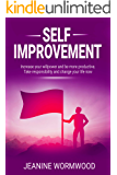Self Improvement: Increase your willpower and be more productive. Take responsibility and change your life. (Personal Development, Achieve Success,Improve Health, Change Your Life)