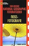 Reisefotografie: Der grosse National Geographic Photoguide