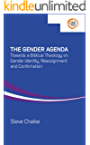 The Gender Agenda: Towards a Biblical Theology on Gender Identity, Reassignment and Confirmation