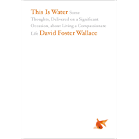This Is Water: Some Thoughts, Delivered on a Significant Occasion, about Living a Compassionate Life (English Edition)