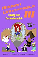 Mission Unhoppable III: Saving The Cucumberpatch Paperback