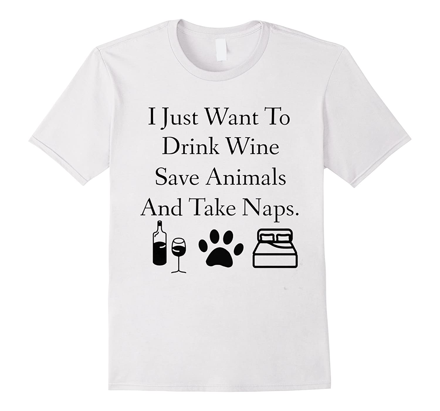 332ddd79 I Just want to Drink Wine Save Animals And Take Naps T-shirt-RT ...