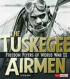 The Tuskegee Airmen: Freedom Flyers of World War II (Military Heroes)