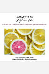 Gateway to an Enlightened World: Collective Life Lessons on Personal Transformation Kindle Edition