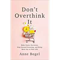 Don't Overthink It: Make Easier Decisions, Stop Second-Guessing, and Bring More Joy to Your Life (English Edition)