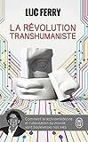La révolution transhumaniste : Comment la technomédecine et l'uberisation du monde vont bouleverser nos vies