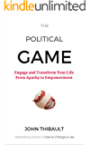 The Political Game: Engage and Transform Your Life From Apathy To Empowerment