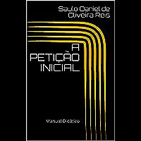 A PETIÇÃO INICIAL : Manual Didático (Peças processuais Livro 1)