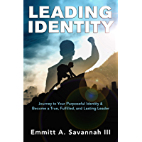 LEADING IDENTITY: Journey to Your Purposeful Identity & Become a True, Fulfilled, and Lasting Leader