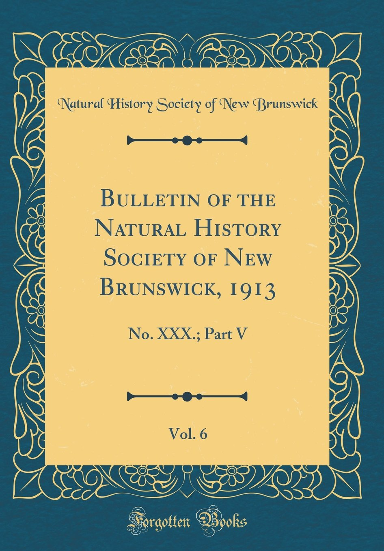 Download Bulletin of the Natural History Society of New Brunswick, 1913, Vol. 6: No. XXX.; Part V (Classic Reprint) pdf epub