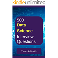500 Most Important Data Science Interview Questions and Answers: Crack That Next Interview With Higher Salary In Less Preparation Time