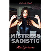 MISTRESS SADISTIC: AN EROTIC NOVEL (English Edition)