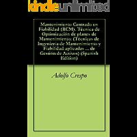 Mantenimiento Centrado en Fiabilidad (RCM). Técnica de Optimización de planes de Mantenimiento: (Técnicas de Ingeniería de Mantenimiento y Fiabilidad aplicadas ... en el proceso de Gestión  de Activos nº 7)