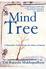The Mind Tree: A Miraculous Child Breaks the Silence of Autism by Tito Rajarshi Mukhopadhyay (1-Nov-2011) Paperback