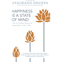 Happiness is a State of Mind: How to Create Space for Happiness in Your Life (English Edition)