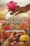 Salvemos al amor (Spanish Edition)