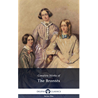 Delphi Complete Works of the Bronte Sisters: Charlotte, Emily, Anne Brontë (Illustrated) (English Edition)