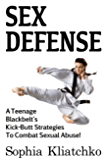 Sex Defense: A Teenage Blackbelt's Kick-Butt Strategies To Combat Sexual Abuse