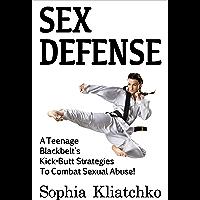 Sex Defense: A Teenage Blackbelt's Kick-Butt Strategies To Combat Sexual Abuse