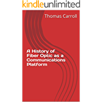 A History of Fiber Optic as a Communications Platform (English Edition)