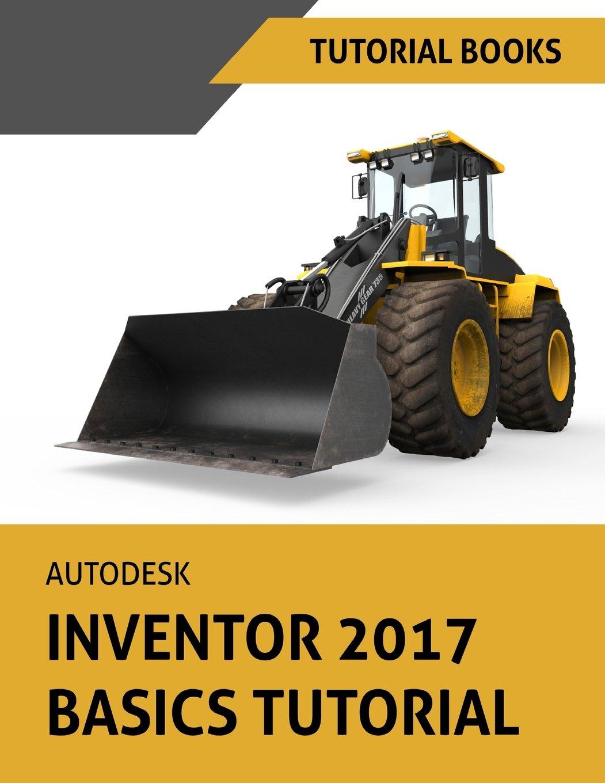 Autodesk Inventor 2017 Basics Tutorial: Tutorial Books