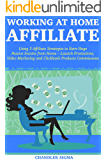 Working at Home Affiliate: Using 3 Affiliate Strategies to Earn Huge Passive Income from Home – Launch Promotions, Video Marketing and Clickbank Products Commissions