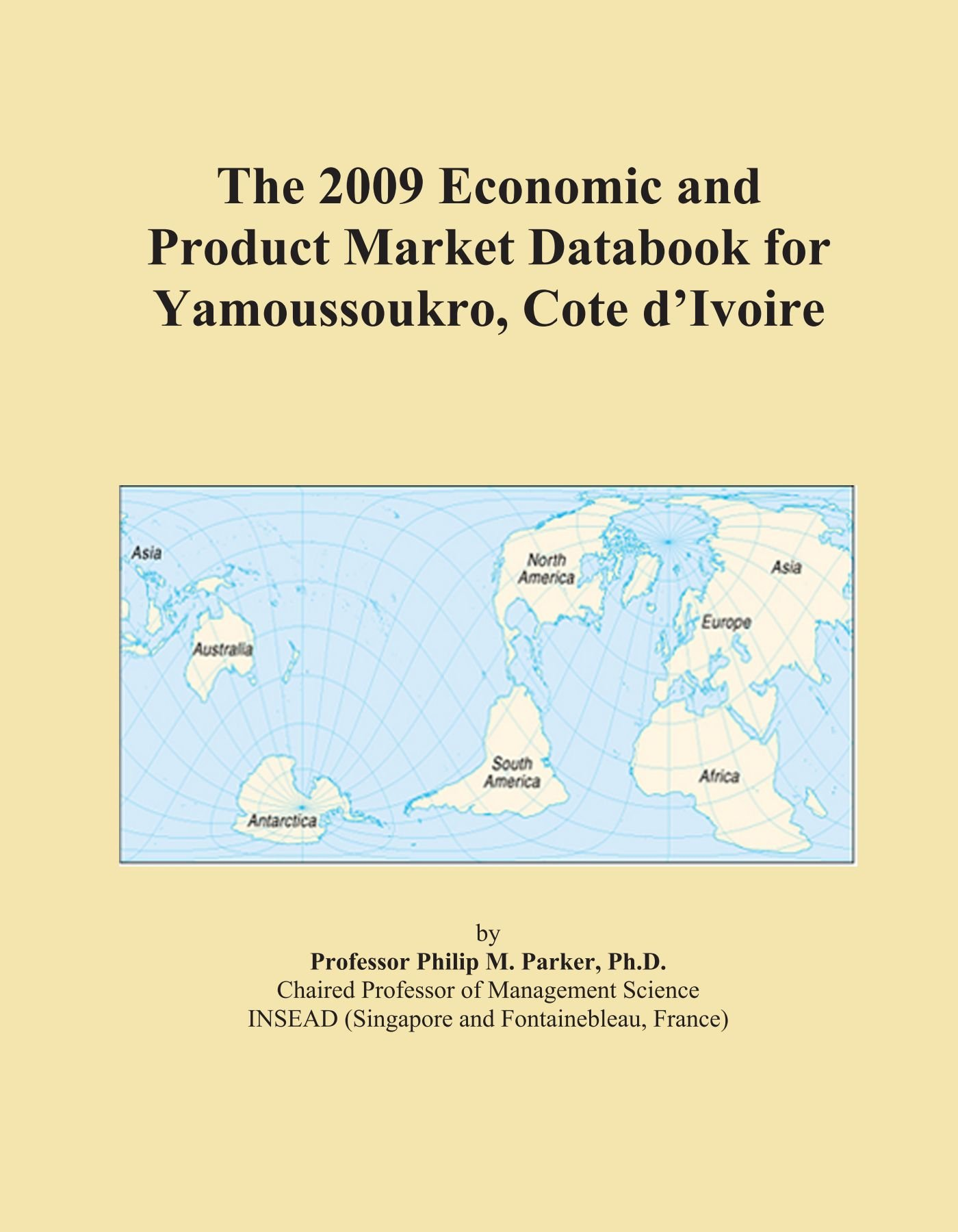The 2009 Economic and Product Market Databook for Yamoussoukro, Cote d'Ivoire ebook