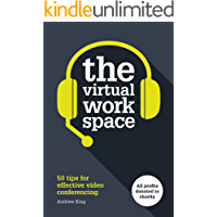 The Virtual Workspace: 50 Tips for Effective Video Conferencing (English Edition)