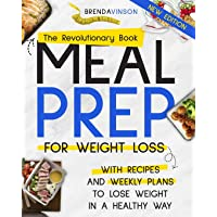 MEAL PREP FOR WEIGHT LOSS: The Revolutionary Book With Recipes and Weekly Plans...