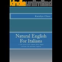 Natural English For Italians: i 150 errori più comuni fatti dagli italiani che parlano inglese (English Edition)